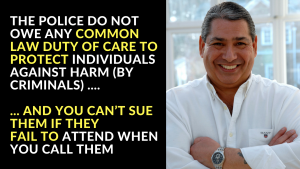 The Police Do Not Owe Any Common Law Duty of Care To Protect Individuals Against Harm (By Criminals) – And You Can't Sue Them If They Fail To Attend When You Call Them