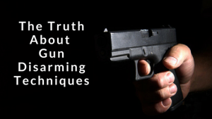 THE TRUTH ABOUT GUN DISARMING TECHNIQUES