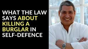 What The Law Says About Killing A Burglar In Self Defence