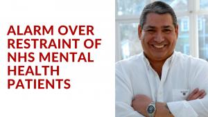 ALARM OVER RESTRAINT OF NHS MENTAL HEALTH PATIENTS