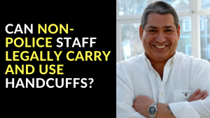 Can Non-Police Staff Legally Carry and Use Handcuffs?
