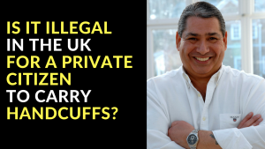 Is it illegal in the UK for a Private Citizen to carry handcuffs