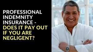 Professional Indemnity Insurance - Does it Pay Out If You Are Negligent?