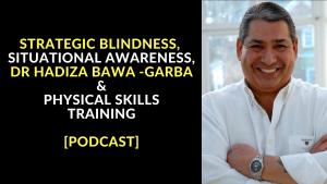 STRATEGIC BLINDNESS, SITUATIONAL AWARENSS, DR HADIZA BAWA -GARBA & PHYSICAL SKILLS TRAINING