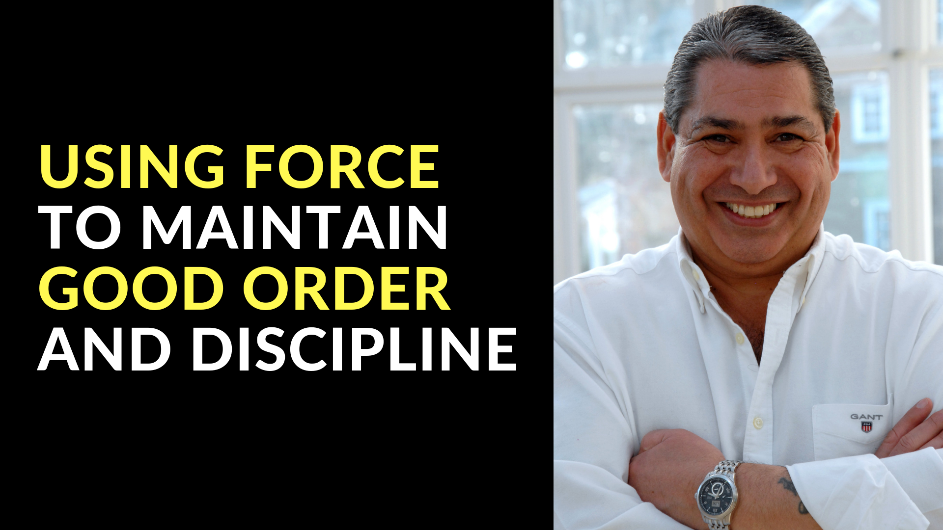 USING FORCE TO MAINTAIN GOOD ORDER AND DISCIPLINE