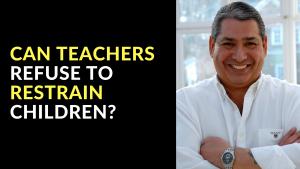 CAN TEACHERS REFUSE TO RESTRAIN CHILDREN