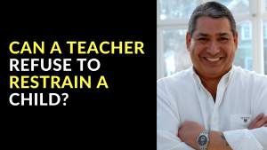 Can A Teacher Refuse To Restrain a Child