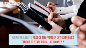 We were able to reduce the number of techniques taugth to staff from 137 to only 7