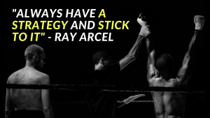 Always have a strategy and stick to it_ - Ray Arcel