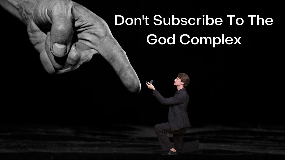 Don't Subscribe To The God Complex