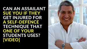 Can An Assailant Sue You If They Get Injured For A Self-Defence Technique That One of Your Students Uses [Video]