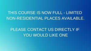 THIS COURSE IS NOW FULL - LIMITED NON-RESIDENTIAL PLACES AVAILABLE.PLEASE CONTACT US DIRECTLY IF YOU WOULD LIKE ONE