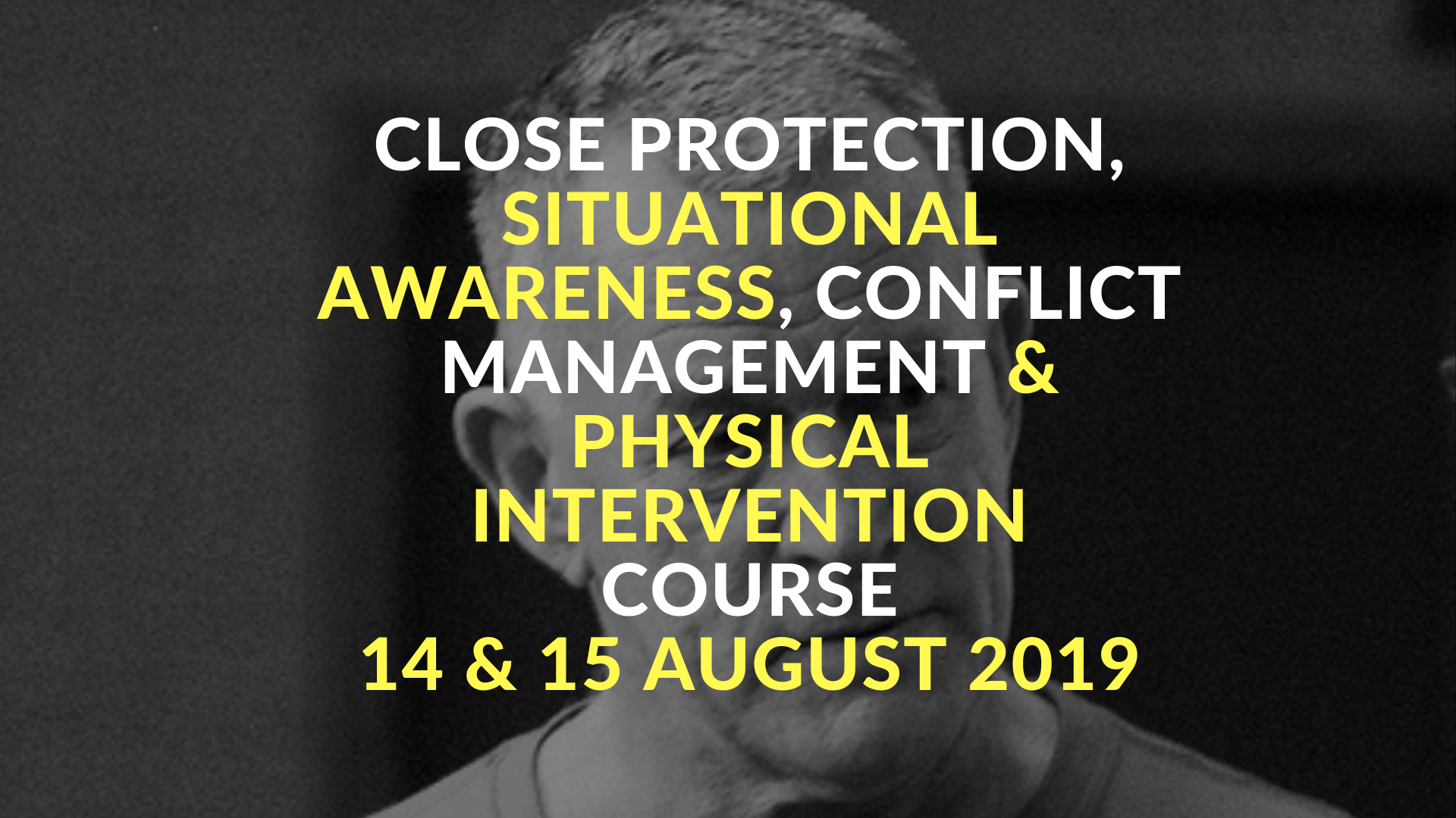 Close Protection Situational Awareness and Conflict Management and Physical Intervention Course