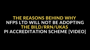 The Reasons Behind Why NFPS Ltd Will Not Be Adopting The BILD_RRN_UKAS PI Accreditation Scheme [Video]