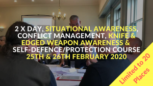 2 x Day, Situational Awareness, Conflict Management, Knife & Edged Weapon Awareness & Self-Defnece_Protection Course 29th & 30th October 2020