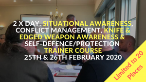 2 x Day, Situational Awareness, Conflict Management,Knife & Edged Weapon Awareness & Self-Defnece_Protection Trainer Course 29th & 30th October 2020