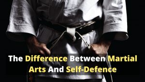 The Difference Between Martial Arts and Self Defence