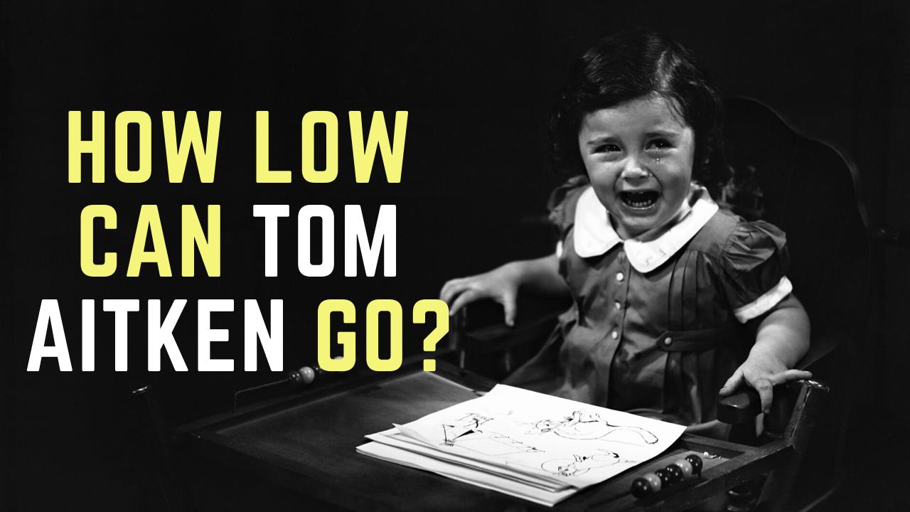 How Low Can Tom Aitken Go