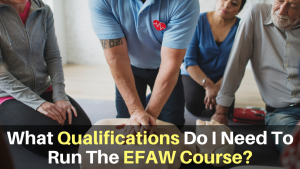 What Qualifications Do I Need To Run The EFAW Course_