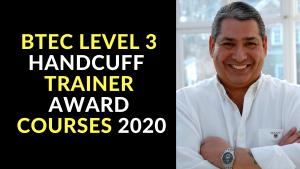 BTEC LEVEL 3 HANDCUFF TRAINER AWARD COURSES 2020