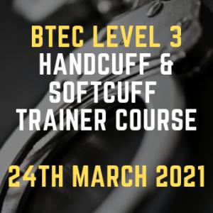 BTEC Level 3 Handcuff & Softcuff Trainer Course 24th March 2021