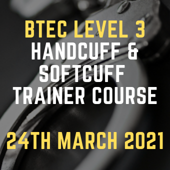 BTEC Level 3 Handcuff & Softcuff Trainer Course 24th March 2021