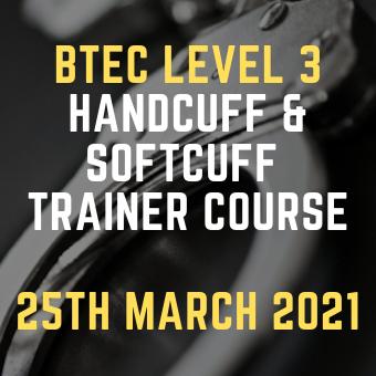 BTEC Level 3 Handcuff & Softcuff Trainer Course 25th March 2021