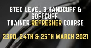 Handcuff & Softcuff Trainer Refresher Course 23rd, 24th & 25th March 2021
