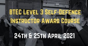 BTEC Level 3 Self Defence Instructor Award Course 24th & 25th April 2021