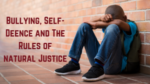 Bullying, Self-Deence and The Rules of Natural Justice