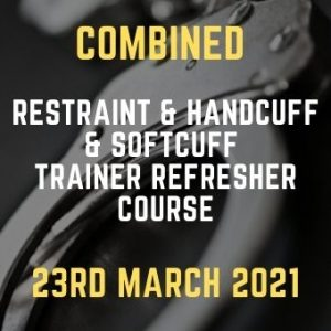 Combined Restraint & Handcuff & Softcuff Trainer refresher Course 23rd March 2021