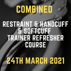 Combined Restraint & Handcuff & Softcuff Trainer refresher Course 24th March 2021