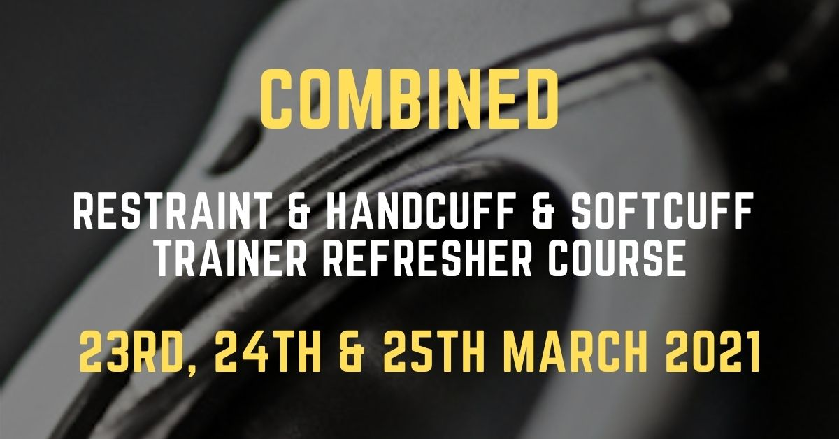Combined Restraint & Handcuff & Softcuff Trainer refresher Course 25th March 2021