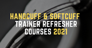 Handcuff & Softcuff Trainer Refresher Courses 2021