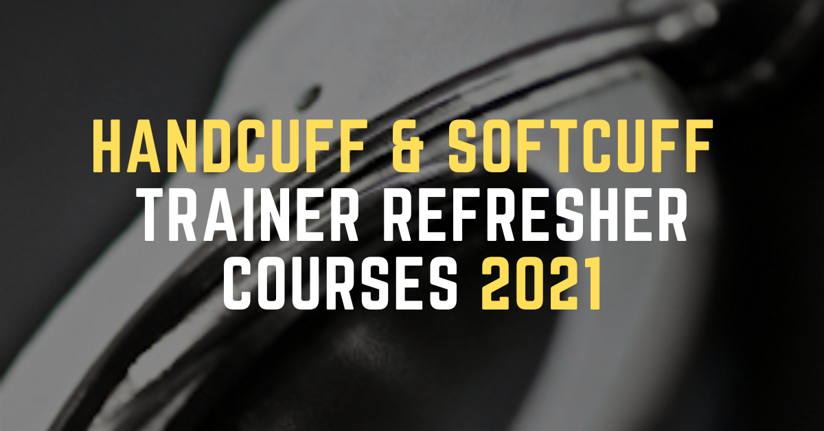 Handcuff & Softcuff Trainer Refresher Courses 2021