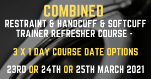 Combined Restraint & Handcuff & Softcuff Trainer Refresher Course Options 23rd, 24th or 25th March 2021