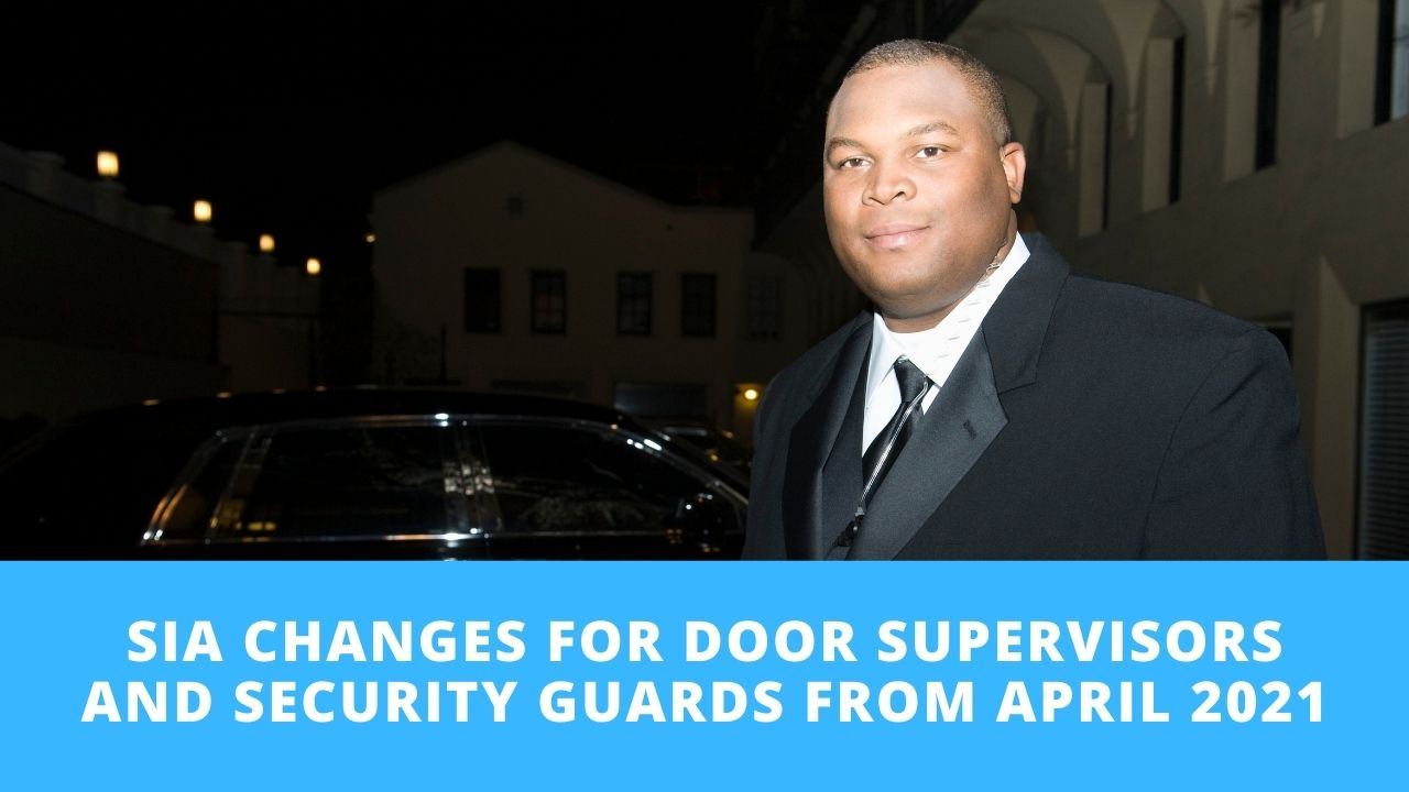 SIA Changes For Door Supervisors and Security Guards From April 2021