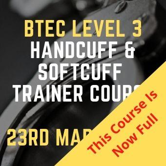 BTEC Level 3 HAndcuff & Softcuff Trainer Course 23rd March 2021