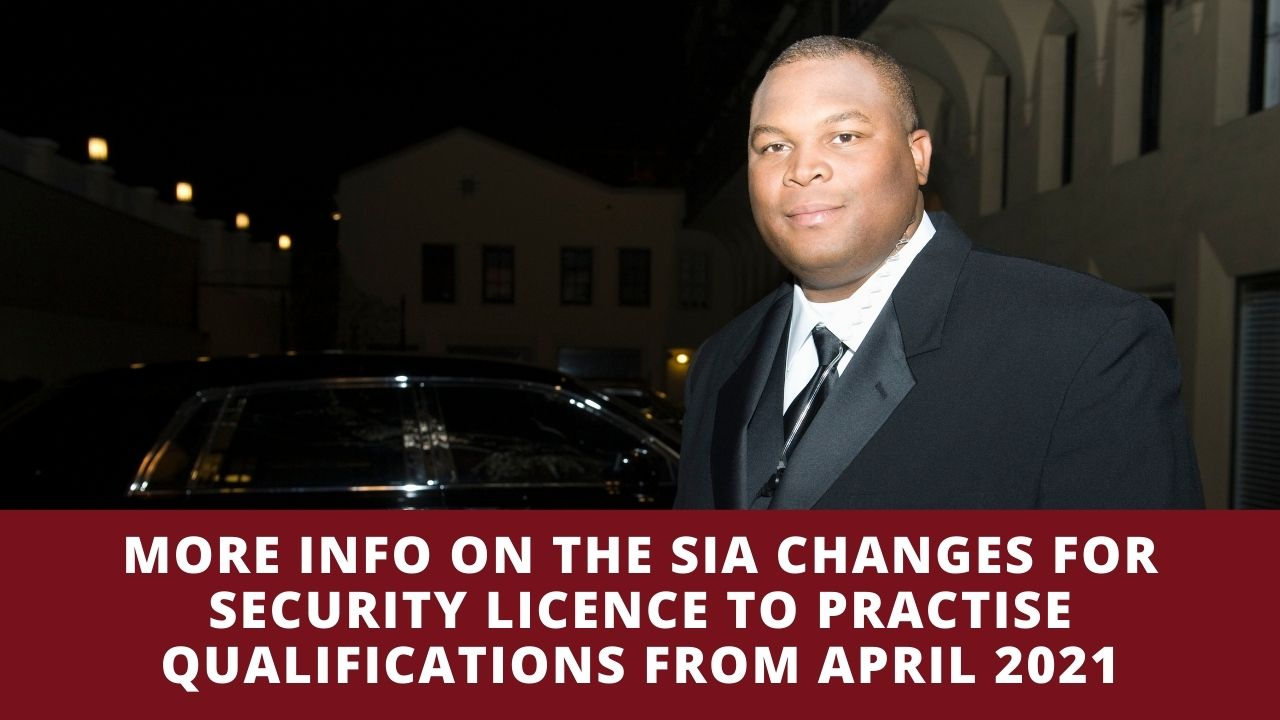 More Info On The SIA Changes For Security Licence to Practise Qualifications From April 2021