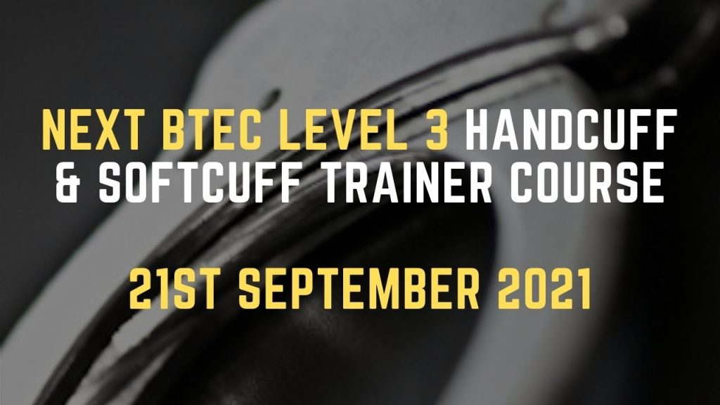 BTEC Level 3 HAndcuff & Softcuff Trainer Course 21st September 2021-2