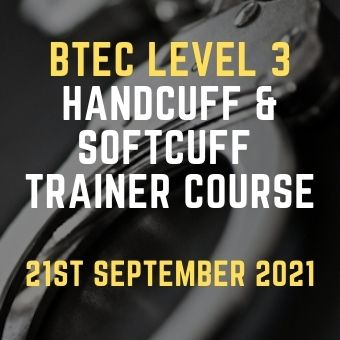 BTEC Level 3 HAndcuff & Softcuff Trainer Course 21st September 2021