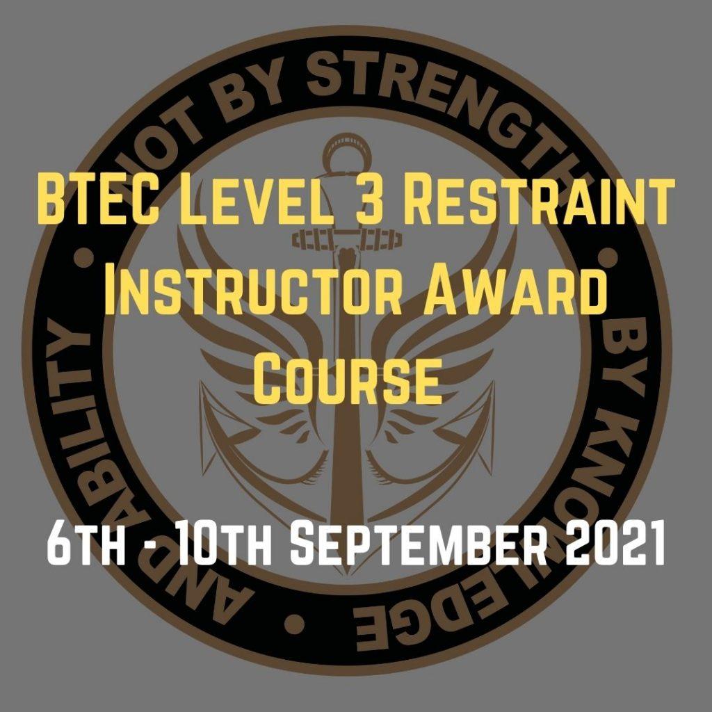 BTEC Level 3 Restraint Instructor Award Course September 2021