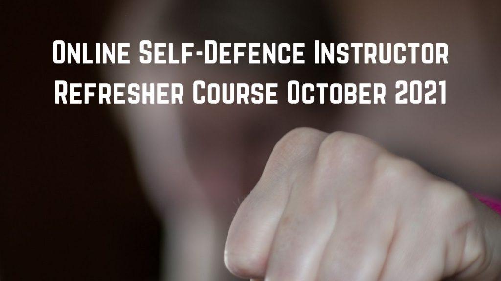 Online Self-Defence Instructor Refresher Course October 2021